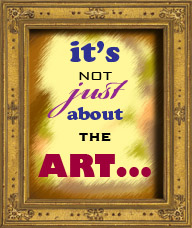 It's Not JUST about the art...