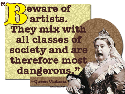 "Queen Victoria, ""Beware of artists"" quote"