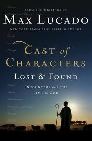 Max Lucado: Cast of Characters Lost and Found